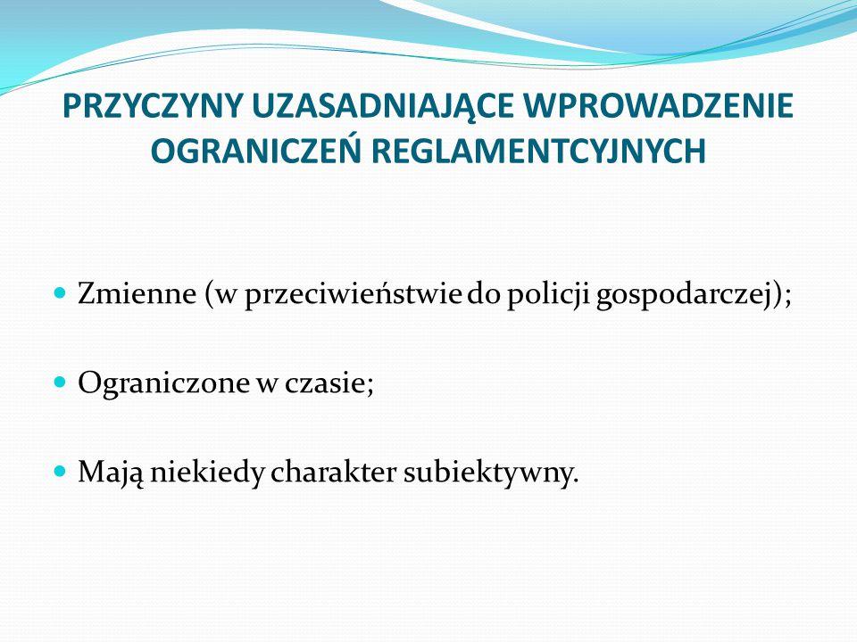 PRZYCZYNY UZASADNIAJĄCE WPROWADZENIE OGRANICZEŃ REGLAMENTCYJNYCH Zmienne (w przeciwieństwie do policji gospodarczej); Ograniczone w czasie; Mają niekiedy charakter subiektywny.