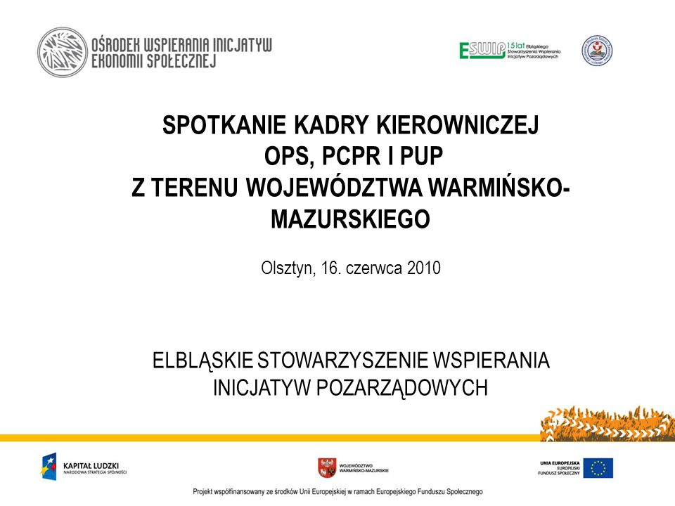SPOTKANIE KADRY KIEROWNICZEJ OPS, PCPR I PUP Z TERENU WOJEWÓDZTWA WARMIŃSKO- MAZURSKIEGO Olsztyn, 16.
