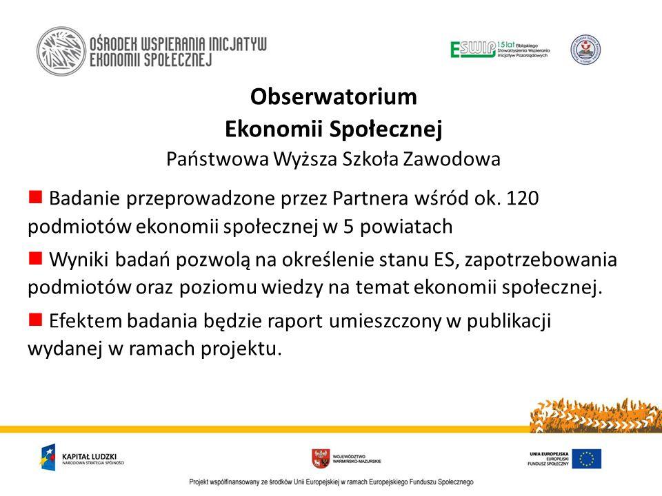 Obserwatorium Ekonomii Społecznej Państwowa Wyższa Szkoła Zawodowa Badanie przeprowadzone przez Partnera wśród ok.