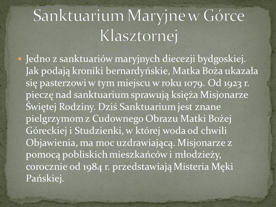 Jedno z sanktuariów maryjnych diecezji bydgoskiej. Jak podają kroniki bernardyńskie, Matka Boża ukazała się pasterzowi w tym miejscu w roku 1079. Od 1
