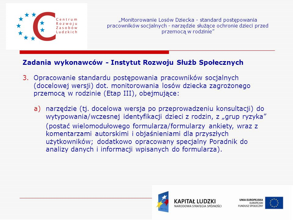 17 Zadania wykonawców - Instytut Rozwoju Służb Społecznych 3.Opracowanie standardu postępowania pracowników socjalnych (docelowej wersji) dot. monitor