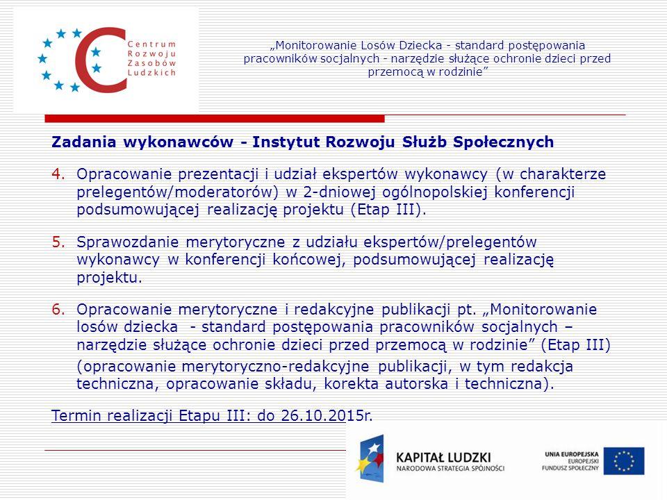 19 Zadania wykonawców - Instytut Rozwoju Służb Społecznych 4.Opracowanie prezentacji i udział ekspertów wykonawcy (w charakterze prelegentów/moderatorów) w 2-dniowej ogólnopolskiej konferencji podsumowującej realizację projektu (Etap III).