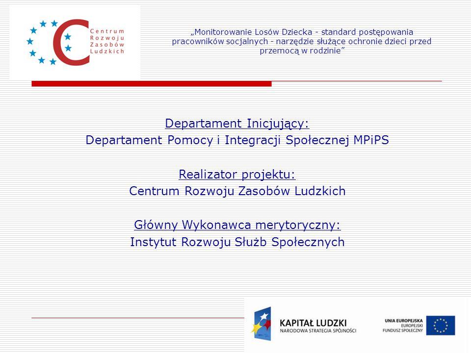 2 Departament Inicjujący: Departament Pomocy i Integracji Społecznej MPiPS Realizator projektu: Centrum Rozwoju Zasobów Ludzkich Główny Wykonawca mery