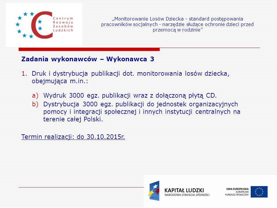 23 Zadania wykonawców – Wykonawca 3 1.Druk i dystrybucja publikacji dot. monitorowania losów dziecka, obejmująca m.in.: a)Wydruk 3000 egz. publikacji