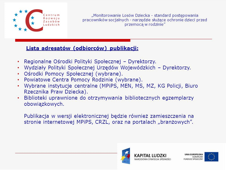 24 Lista adresatów (odbiorców) publikacji: Regionalne Ośrodki Polityki Społecznej – Dyrektorzy. Wydziały Polityki Społecznej Urzędów Wojewódzkich – Dy