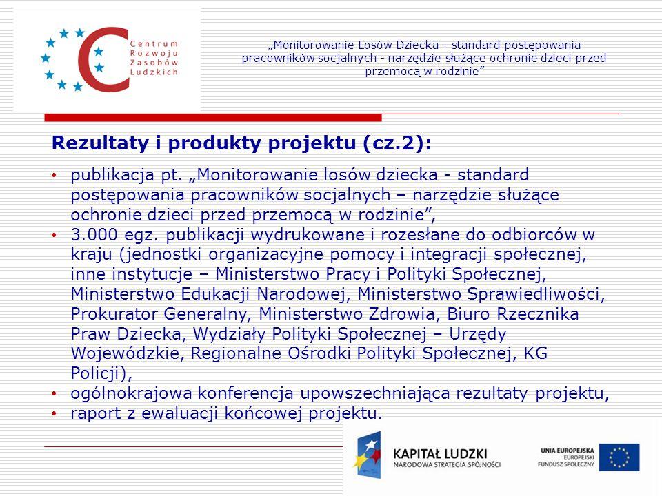 """9 Rezultaty i produkty projektu (cz.2): publikacja pt. """"Monitorowanie losów dziecka - standard postępowania pracowników socjalnych – narzędzie służące"""