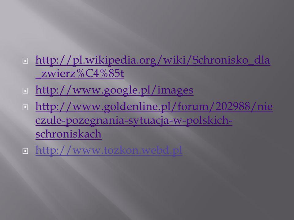  http://pl.wikipedia.org/wiki/Schronisko_dla _zwierz%C4%85t http://pl.wikipedia.org/wiki/Schronisko_dla _zwierz%C4%85t  http://www.google.pl/images
