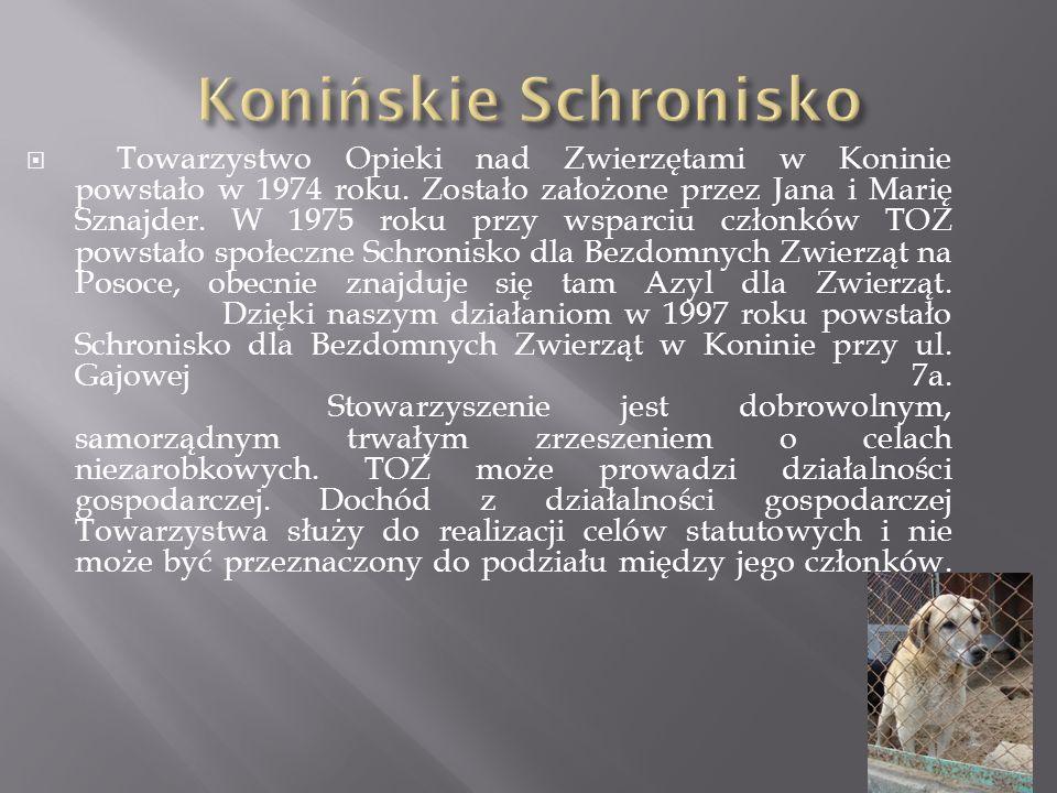  Towarzystwo Opieki nad Zwierzętami w Koninie powstało w 1974 roku. Zostało założone przez Jana i Marię Sznajder. W 1975 roku przy wsparciu członków