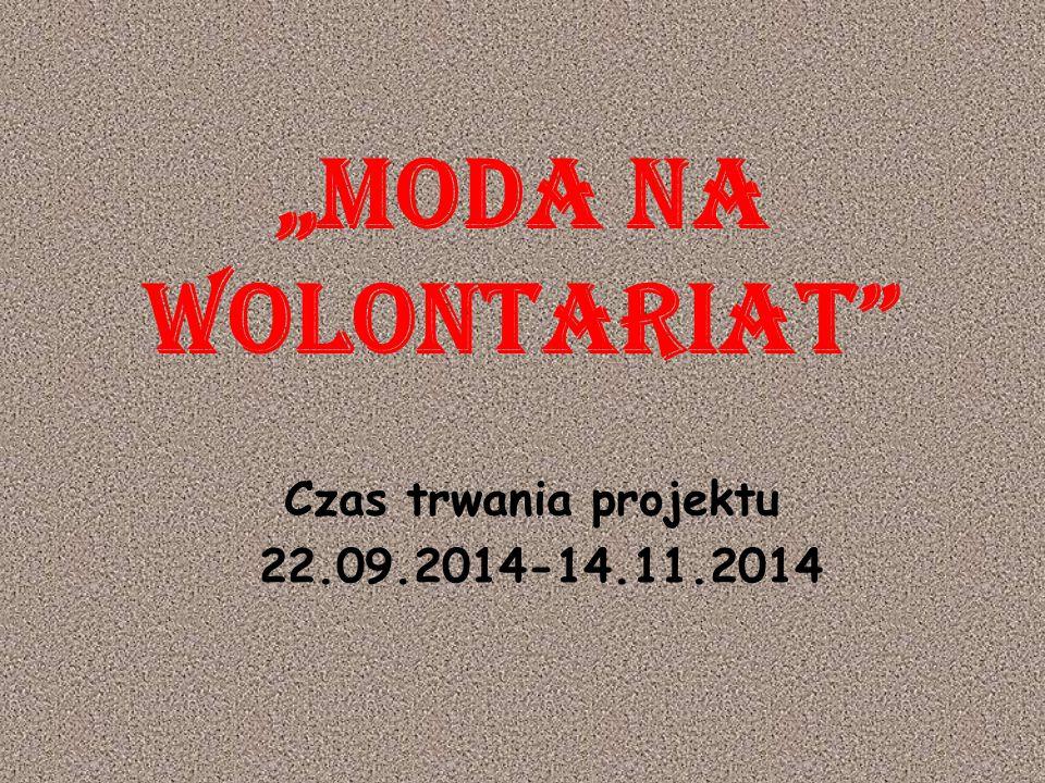 """""""Moda na Wolontariat"""" Czas trwania projektu 22.09.2014-14.11.2014"""