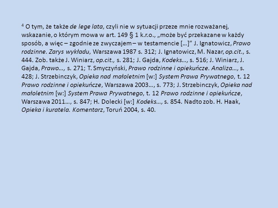 """4 O tym, że także de lege lata, czyli nie w sytuacji przeze mnie rozważanej, wskazanie, o którym mowa w art. 149 § 1 k.r.o., """"może być przekazane w ka"""
