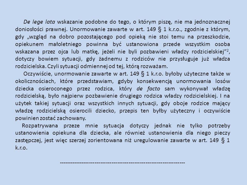 De lege lata wskazanie podobne do tego, o którym piszę, nie ma jednoznacznej doniosłości prawnej. Unormowanie zawarte w art. 149 § 1 k.r.o., zgodnie z