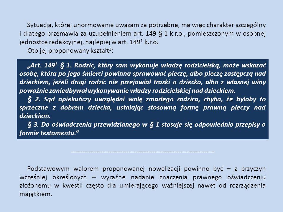 Sytuacja, której unormowanie uważam za potrzebne, ma więc charakter szczególny i dlatego przemawia za uzupełnieniem art. 149 § 1 k.r.o., pomieszczonym