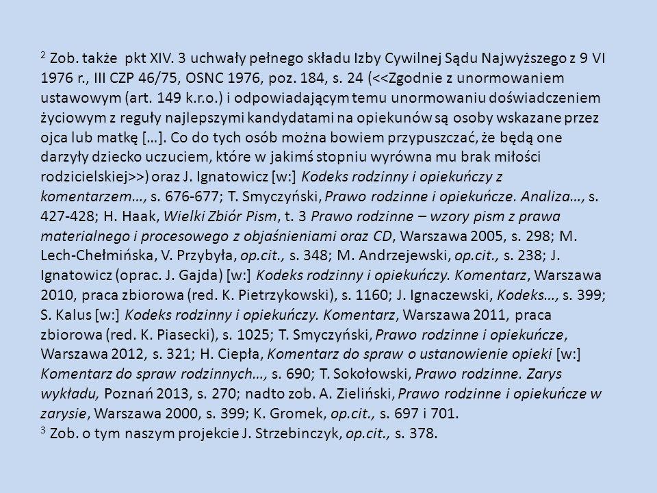 2 Zob. także pkt XIV. 3 uchwały pełnego składu Izby Cywilnej Sądu Najwyższego z 9 VI 1976 r., III CZP 46/75, OSNC 1976, poz. 184, s. 24 ( >) oraz J. I