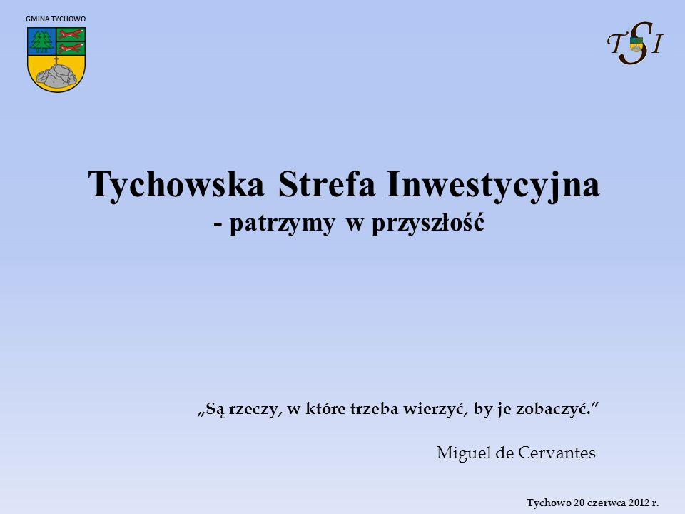 Tychowo 20 czerwca 2012 r.GMINA TYCHOWO Tychowska Strefa Inwestycyjna W jakim celu.