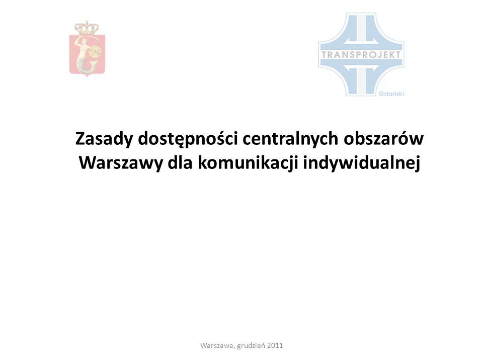 Zasady dostępności centralnych obszarów Warszawy dla komunikacji indywidualnej Warszawa, grudzień 2011