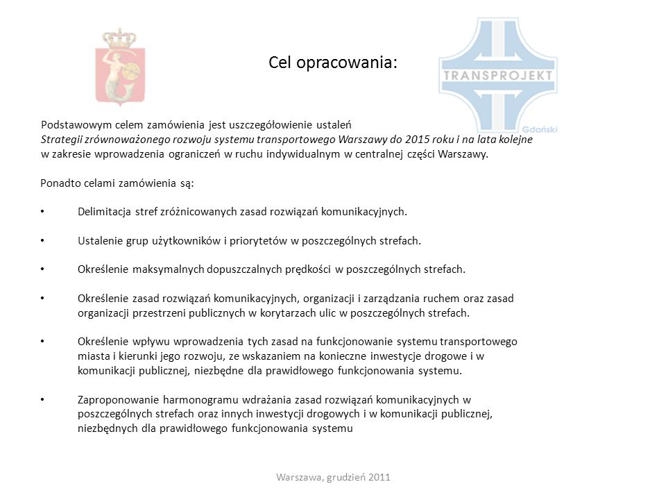 Cel opracowania: Podstawowym celem zamówienia jest uszczegółowienie ustaleń Strategii zrównoważonego rozwoju systemu transportowego Warszawy do 2015 r