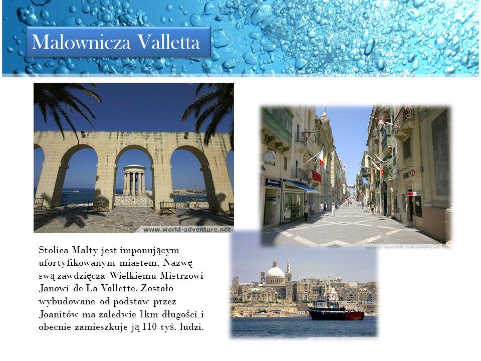 Malownicza Valletta Stolica Malty jest imponuj ą cym ufortyfikowanym miastem. Nazw ę sw ą zawdzi ę cza Wielkiemu Mistrzowi Janowi de La Vallette. Zost