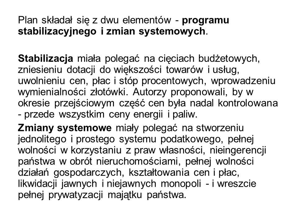 Plan składał się z dwu elementów - programu stabilizacyjnego i zmian systemowych. Stabilizacja miała polegać na cięciach budżetowych, zniesieniu dotac