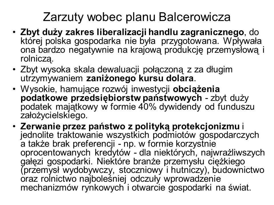 Zarzuty wobec planu Balcerowicza Zbyt duży zakres liberalizacji handlu zagranicznego, do której polska gospodarka nie była przygotowana. Wpływała ona