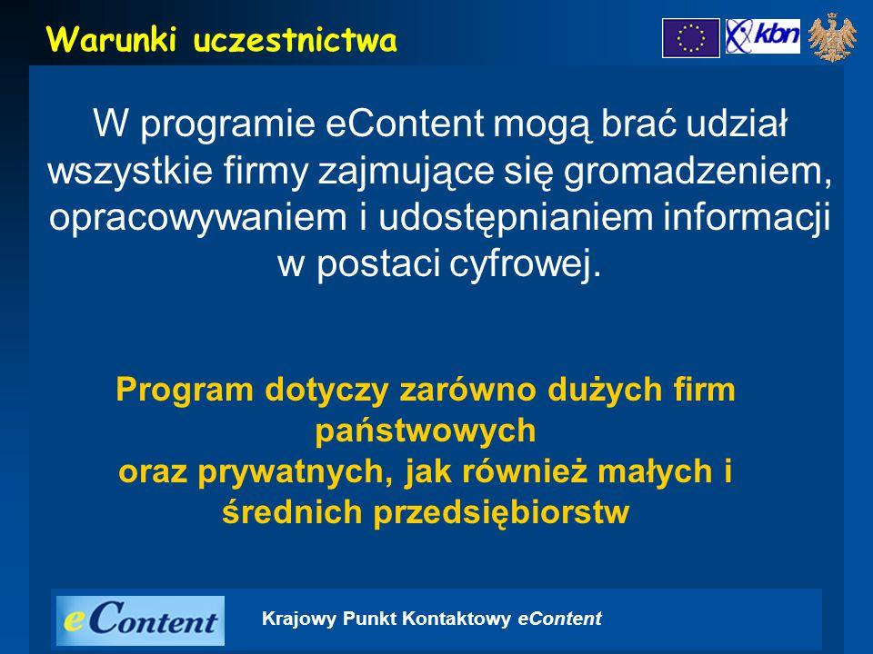 Krajowy Punkt Kontaktowy eContent W programie eContent mogą brać udział wszystkie firmy zajmujące się gromadzeniem, opracowywaniem i udostępnianiem informacji w postaci cyfrowej.