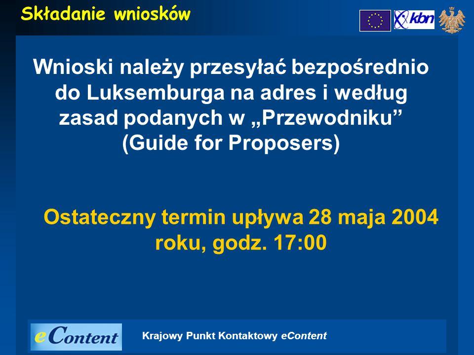 """Krajowy Punkt Kontaktowy eContent Składanie wniosków Wnioski należy przesyłać bezpośrednio do Luksemburga na adres i według zasad podanych w """"Przewodniku (Guide for Proposers) Ostateczny termin upływa 28 maja 2004 roku, godz."""