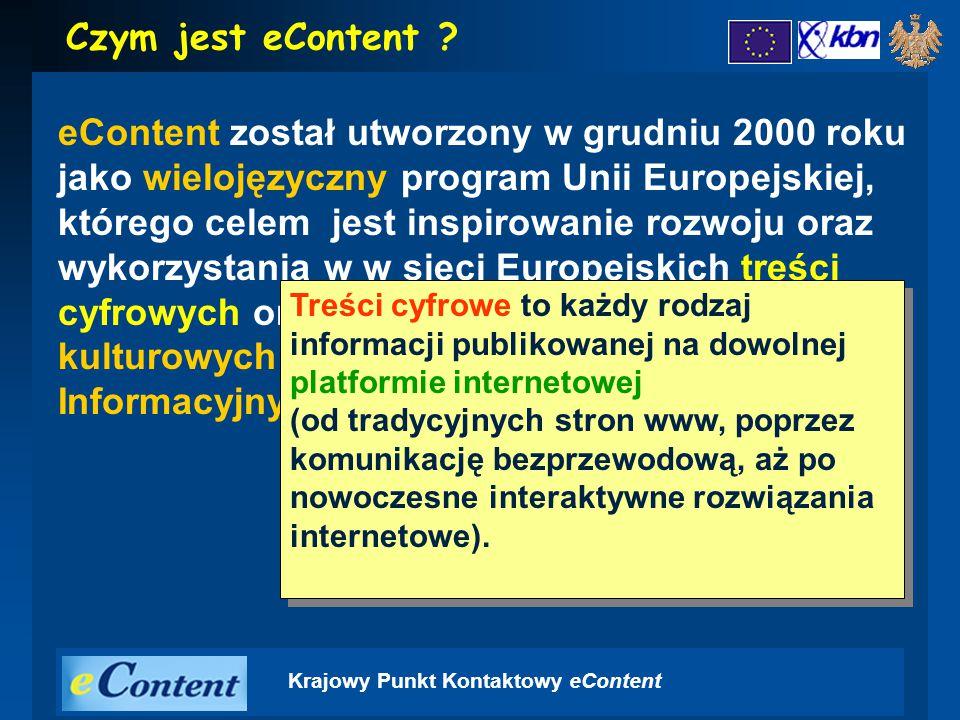 Krajowy Punkt Kontaktowy eContent eContent został utworzony w grudniu 2000 roku jako wielojęzyczny program Unii Europejskiej, którego celem jest inspirowanie rozwoju oraz wykorzystania w w sieci Europejskich treści cyfrowych oraz do promowania różnorodności kulturowych i językowych w Społeczeństwie Informacyjnym.