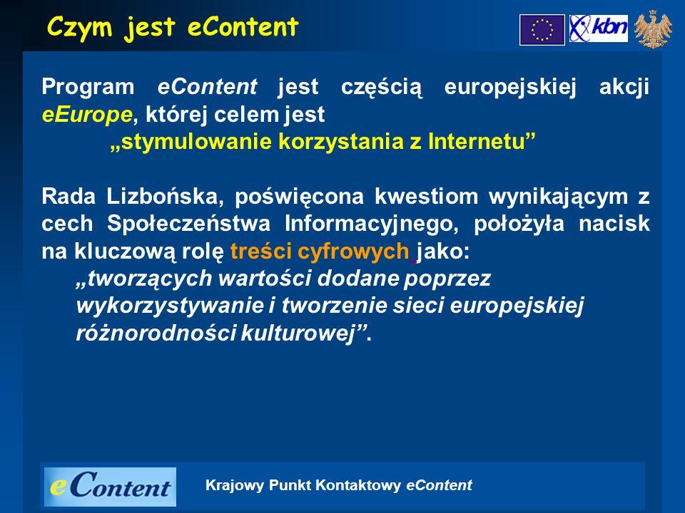 """Krajowy Punkt Kontaktowy eContent Program eContent jest częścią europejskiej akcji eEurope, której celem jest """"stymulowanie korzystania z Internetu Rada Lizbońska, poświęcona kwestiom wynikającym z cech Społeczeństwa Informacyjnego, położyła nacisk na kluczową rolę treści cyfrowych jako: """"tworzących wartości dodane poprzez wykorzystywanie i tworzenie sieci europejskiej różnorodności kulturowej ."""