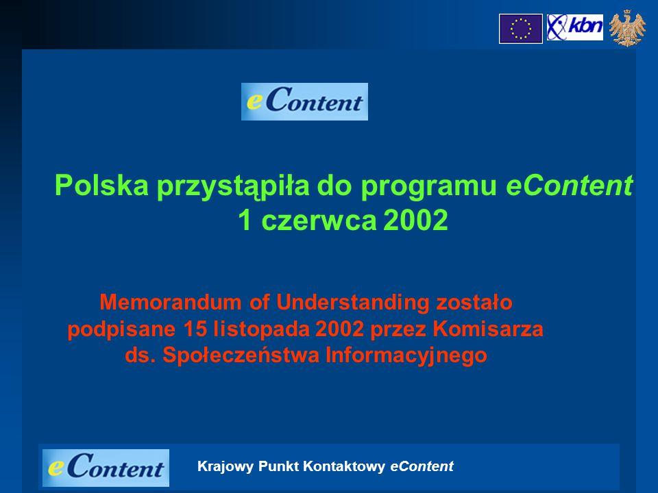 Krajowy Punkt Kontaktowy eContent Polska przystąpiła do programu eContent 1 czerwca 2002 Memorandum of Understanding zostało podpisane 15 listopada 2002 przez Komisarza ds.