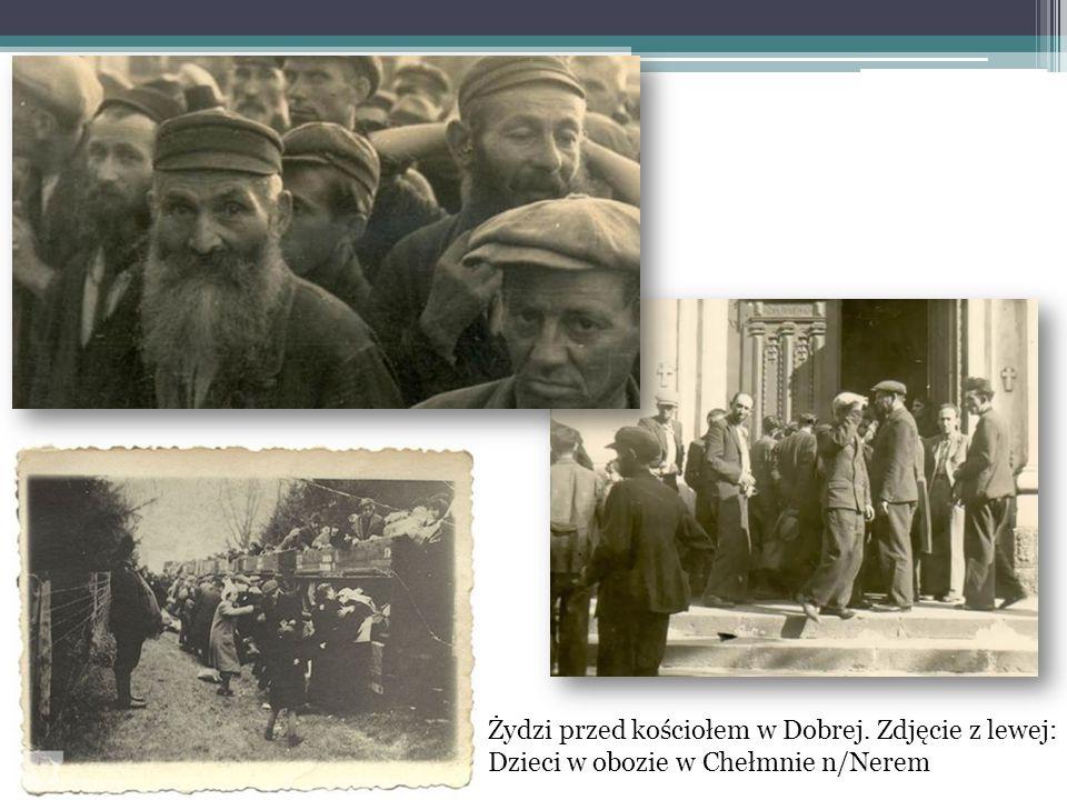 Żydzi przed kościołem w Dobrej. Zdjęcie z lewej: Dzieci w obozie w Chełmnie n/Nerem
