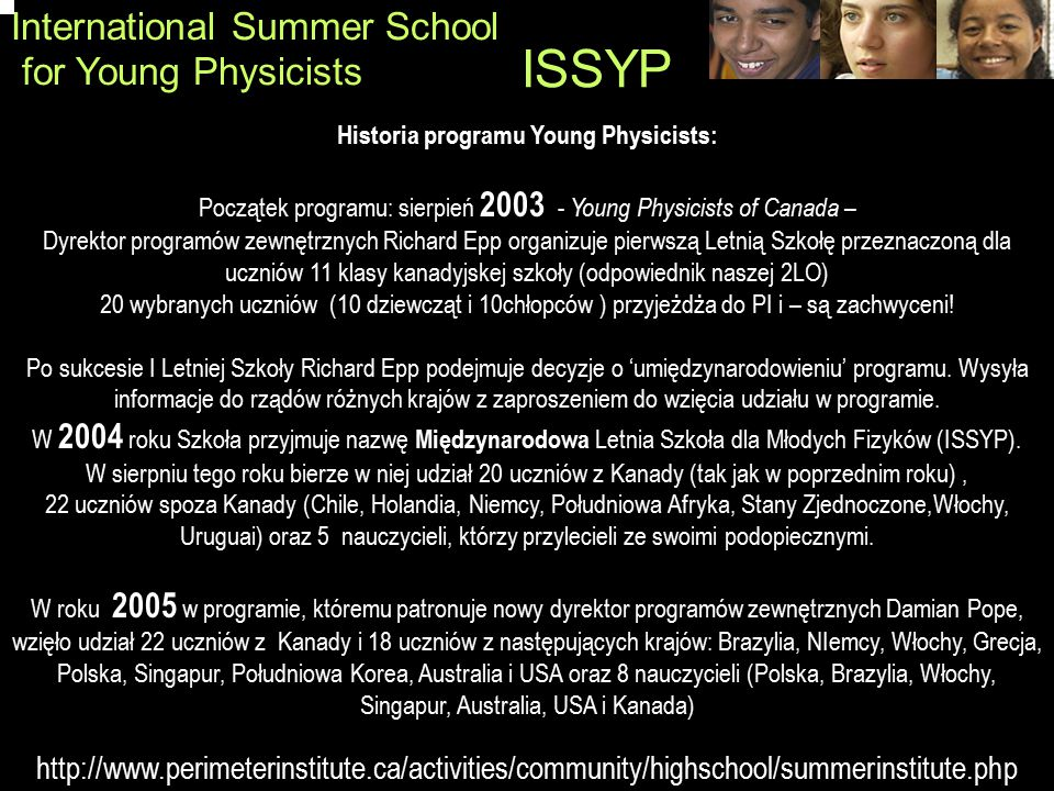 International Summer School for Young Physicists ISSYP Historia programu Young Physicists: Początek programu: sierpień 2003 - Young Physicists of Cana