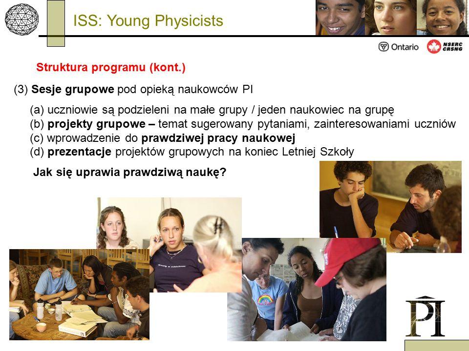 (3) Sesje grupowe pod opieką naukowców PI (a) uczniowie są podzieleni na małe grupy / jeden naukowiec na grupę (b) projekty grupowe – temat sugerowany pytaniami, zainteresowaniami uczniów (c) wprowadzenie do prawdziwej pracy naukowej (d) prezentacje projektów grupowych na koniec Letniej Szkoły Jak się uprawia prawdziwą naukę.