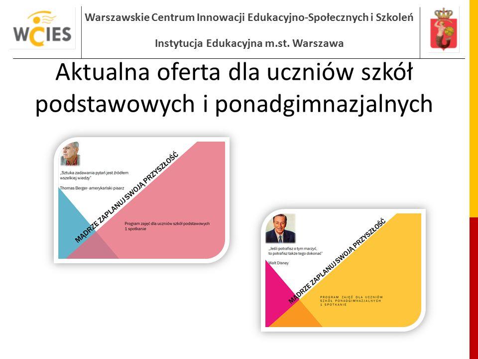 Warszawskie Centrum Innowacji Edukacyjno-Społecznych i Szkoleń Instytucja Edukacyjna m.st. Warszawa Aktualna oferta dla uczniów szkół podstawowych i p