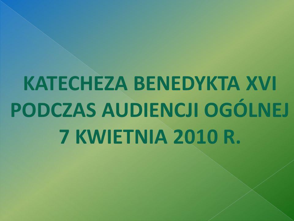 KATECHEZA BENEDYKTA XVI PODCZAS AUDIENCJI OGÓLNEJ 7 KWIETNIA 2010 R.