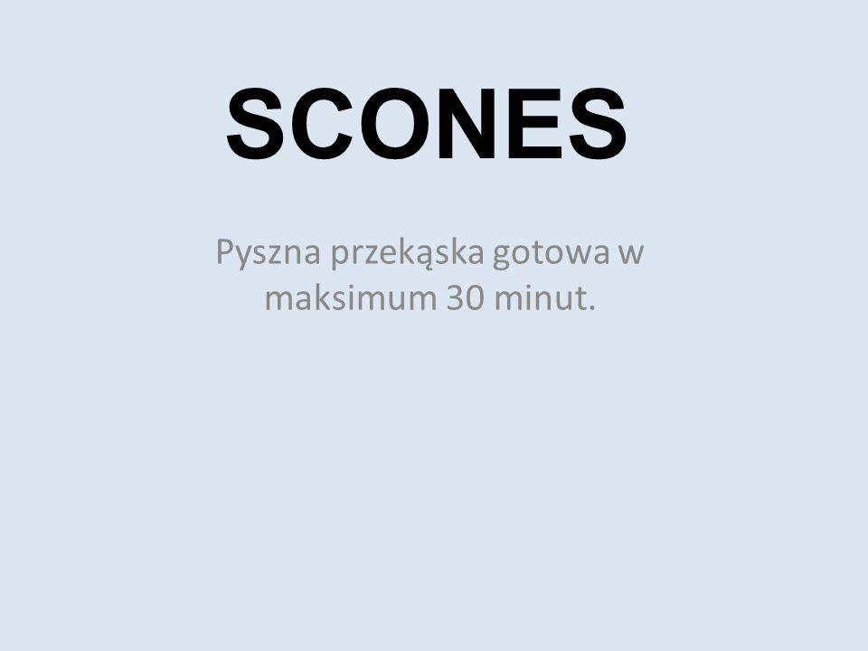 SCONES Pyszna przekąska gotowa w maksimum 30 minut.