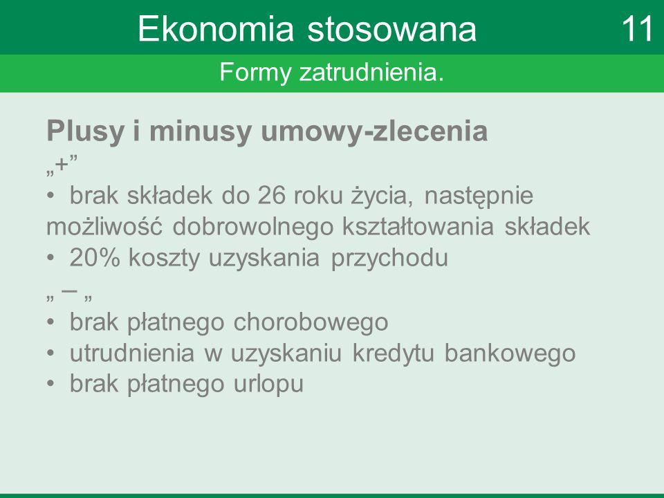 """Formy zatrudnienia. Ekonomia stosowana 11 Plusy i minusy umowy-zlecenia """"+"""" brak składek do 26 roku życia, następnie możliwość dobrowolnego kształtowa"""