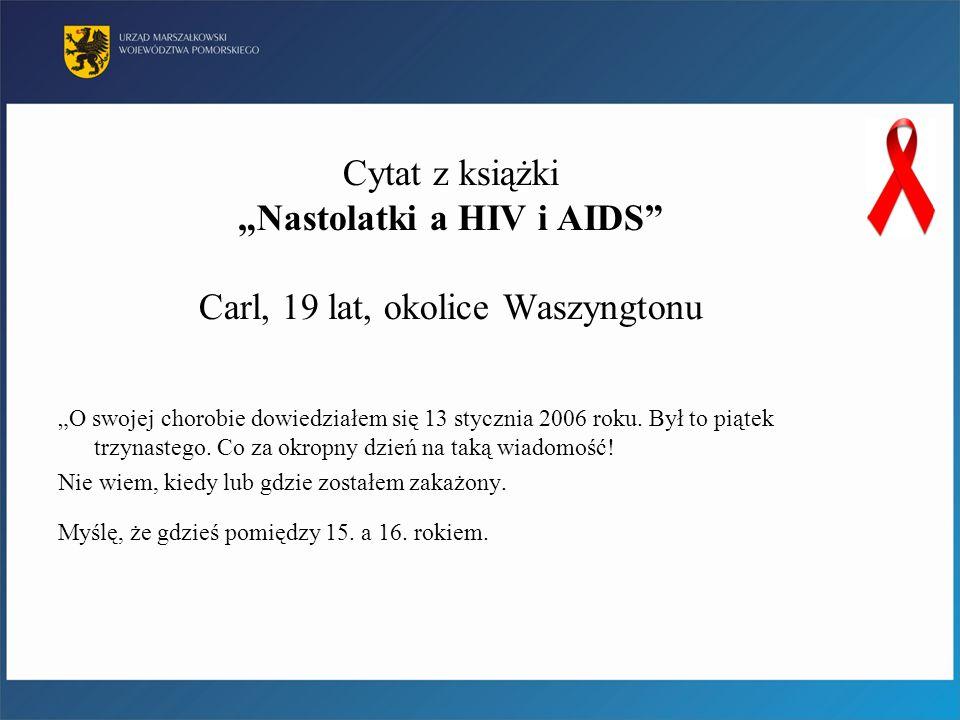 """Cytat z książki """"Nastolatki a HIV i AIDS"""" Carl, 19 lat, okolice Waszyngtonu """"O swojej chorobie dowiedziałem się 13 stycznia 2006 roku. Był to piątek t"""