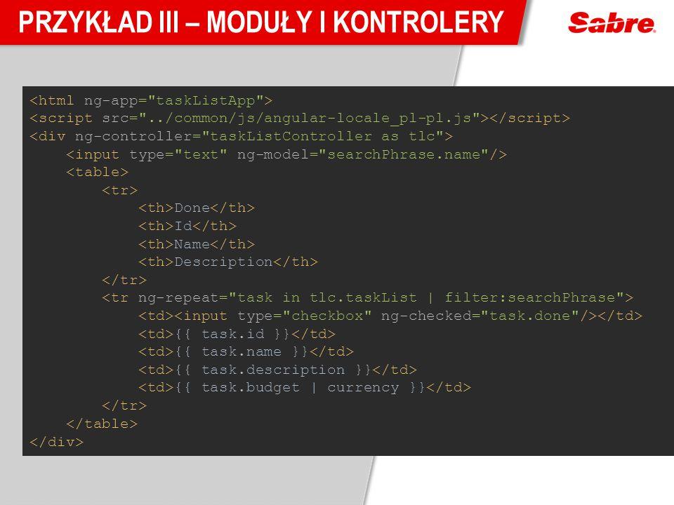 PRZYKŁAD III – MODUŁY I KONTROLERY Done Id Name Description {{ task.id }} {{ task.name }} {{ task.description }} {{ task.budget | currency }}