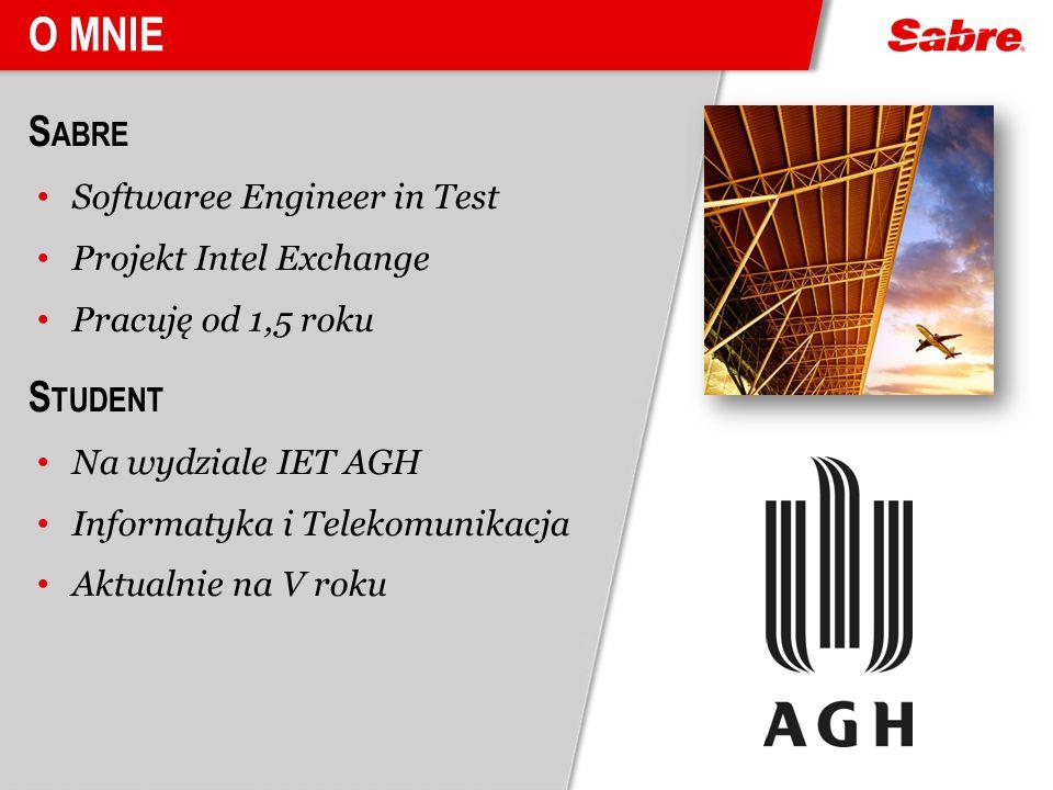 S ABRE Softwaree Engineer in Test Projekt Intel Exchange Pracuję od 1,5 roku S TUDENT Na wydziale IET AGH Informatyka i Telekomunikacja Aktualnie na V