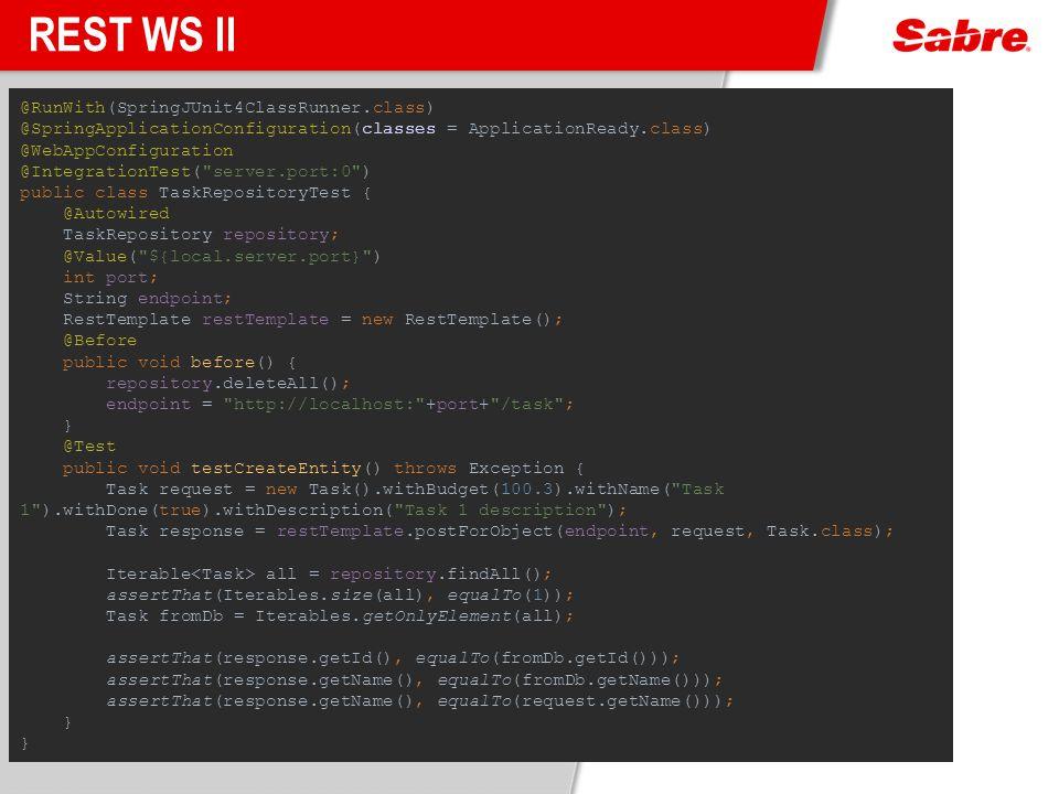 REST WS II @RunWith(SpringJUnit4ClassRunner.class) @SpringApplicationConfiguration(classes = ApplicationReady.class) @WebAppConfiguration @Integration
