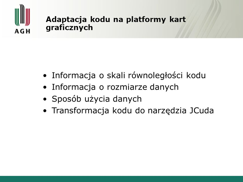 Adaptacja kodu na platformy kart graficznych Informacja o skali równoległości kodu Informacja o rozmiarze danych Sposób użycia danych Transformacja ko