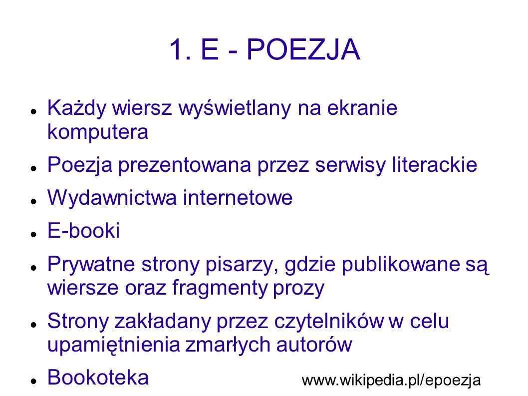 1. E - POEZJA Każdy wiersz wyświetlany na ekranie komputera Poezja prezentowana przez serwisy literackie Wydawnictwa internetowe E-booki Prywatne stro