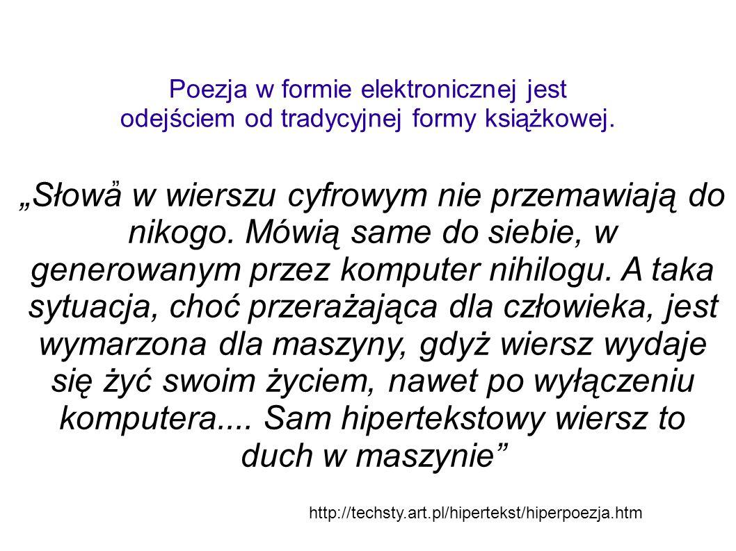 """Poezja w formie elektronicznej jest odejściem od tradycyjnej formy książkowej. """" """"Słowa w wierszu cyfrowym nie przemawiają do nikogo. Mówią same do si"""