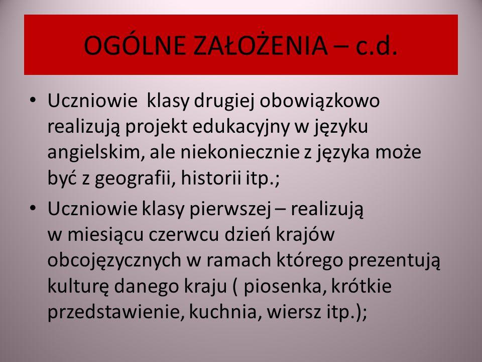 OGÓLNE ZAŁOŻENIA – c.d. Uczniowie klasy drugiej obowiązkowo realizują projekt edukacyjny w języku angielskim, ale niekoniecznie z języka może być z ge