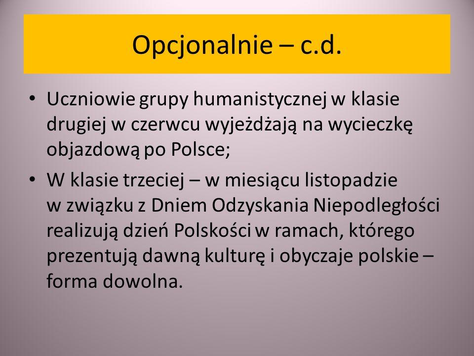 Opcjonalnie – c.d. Uczniowie grupy humanistycznej w klasie drugiej w czerwcu wyjeżdżają na wycieczkę objazdową po Polsce; W klasie trzeciej – w miesią