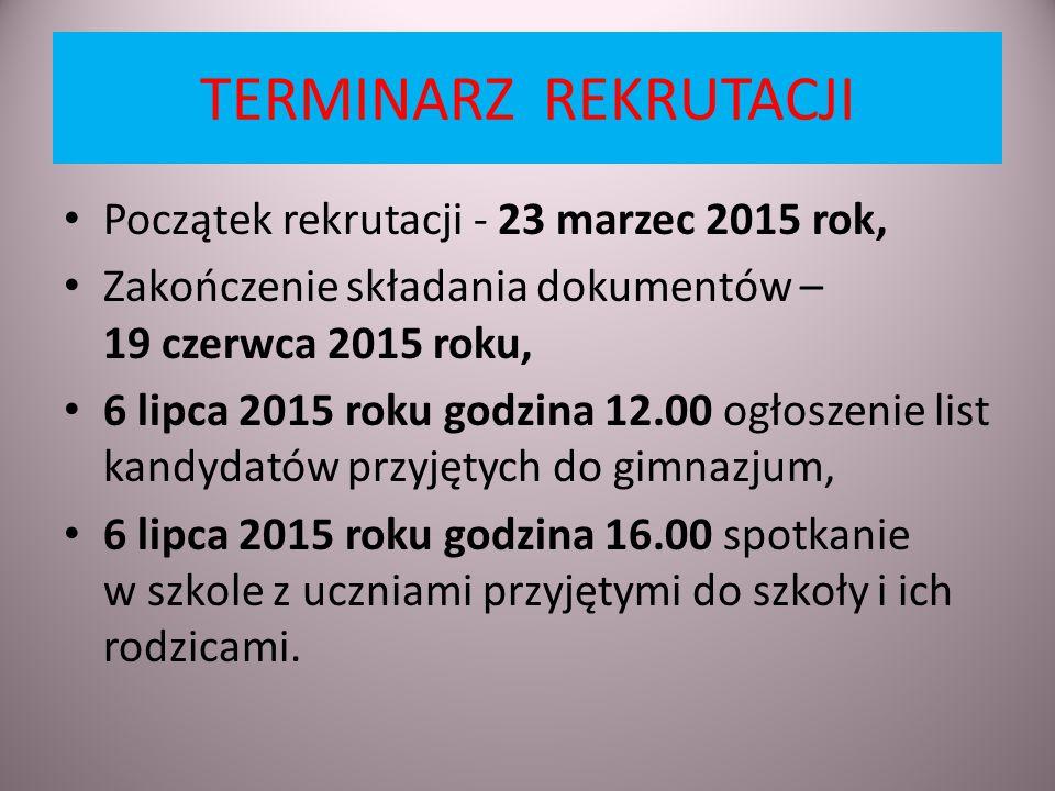 TERMINARZ REKRUTACJI Początek rekrutacji - 23 marzec 2015 rok, Zakończenie składania dokumentów – 19 czerwca 2015 roku, 6 lipca 2015 roku godzina 12.0