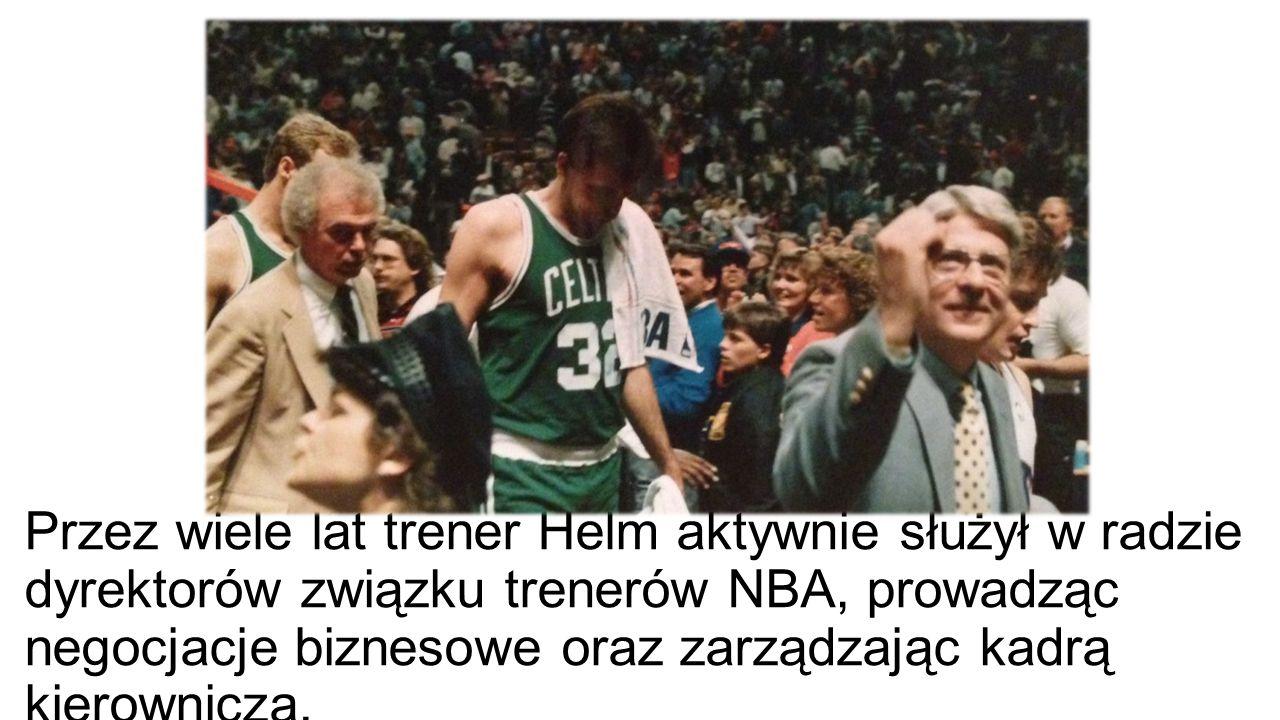 Przez wiele lat trener Helm aktywnie służył w radzie dyrektorów związku trenerów NBA, prowadząc negocjacje biznesowe oraz zarządzając kadrą kierownicz