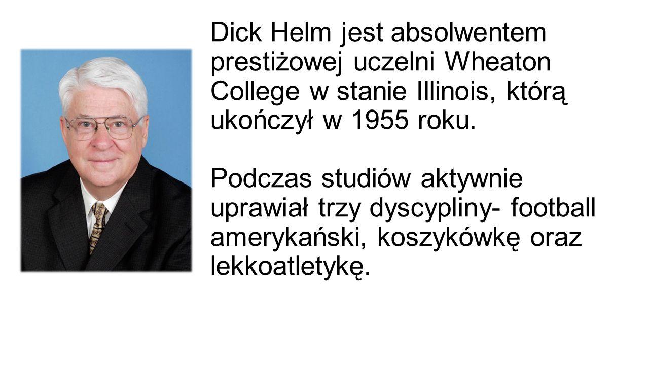 Dick Helm jest absolwentem prestiżowej uczelni Wheaton College w stanie Illinois, którą ukończył w 1955 roku. Podczas studiów aktywnie uprawiał trzy d