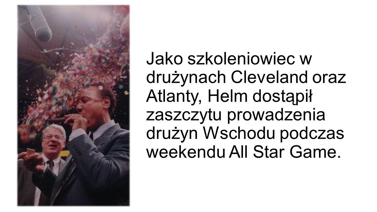 Jako szkoleniowiec w drużynach Cleveland oraz Atlanty, Helm dostąpił zaszczytu prowadzenia drużyn Wschodu podczas weekendu All Star Game.