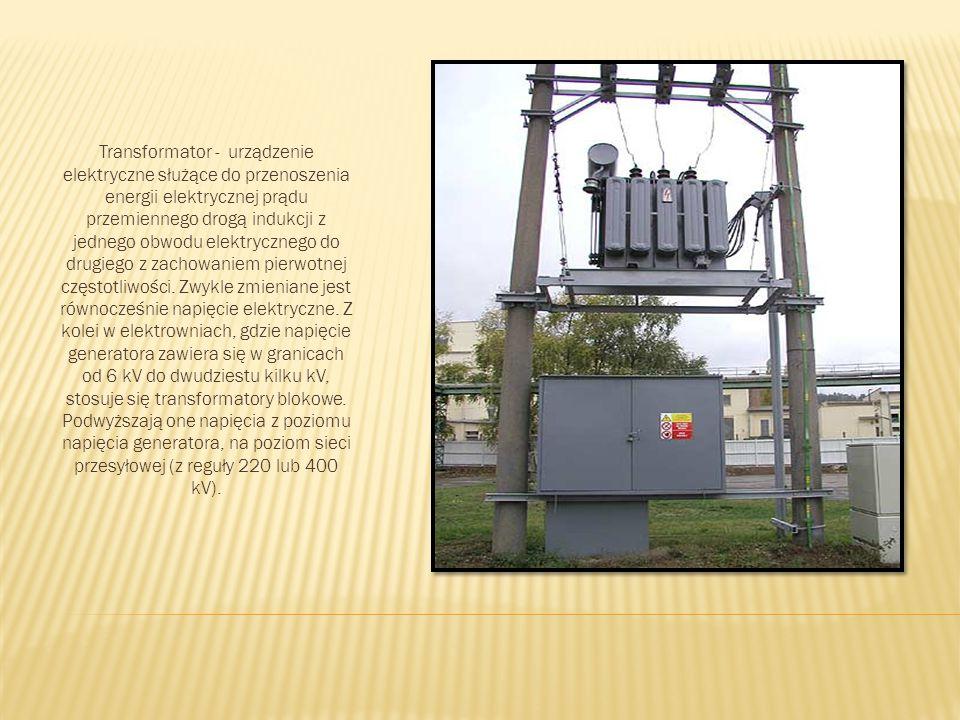 Transformator - urządzenie elektryczne służące do przenoszenia energii elektrycznej prądu przemiennego drogą indukcji z jednego obwodu elektrycznego do drugiego z zachowaniem pierwotnej częstotliwości.