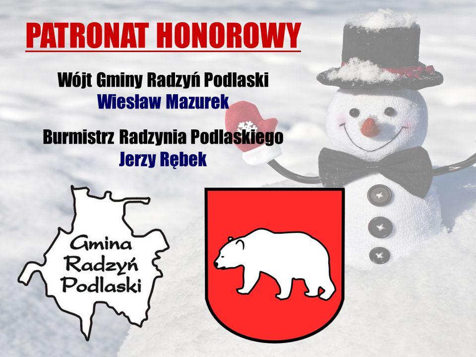 PATRONAT HONOROWY Wójt Gminy Radzyń Podlaski Wiesław Mazurek Burmistrz Radzynia Podlaskiego Jerzy Rębek